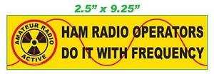 Hams do it with frequency - Ham -Amateur Radio Bumper Sticker