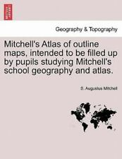Mitchell's Atlas of Outline Maps, Intended to Be Filled Up by Pupils Studying Mi