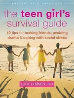 The Teen Girl's Survival Guide: Ten Tips for Making Friends, Avoiding Drama, and