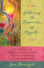 Gathering the Fragments of Myself : A Later-In Life Coming-of-Age Story of...