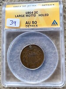1864 LM TWO CENT PIECE GRADED ANACS AU 50 DETAILS HOLED GREAT FOR TYPE SET