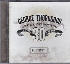 GEORGE THOROGOOD & THE DESTROYERS - 30 YEARS OF ROCK - GREATEST HITS - CD - NEW
