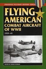 New Stackpole Military History: Flying American Combat Aircraft of World War II
