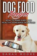 Dog Food Recipes : How to Make Easy and Healthy Homemade Dog Food by Sarah...