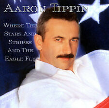 AARON TIPPIN-WHERE THE STARS AND THE STRIPES AND THE EAGLE FLY CD SINGLE