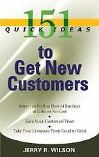 151 Quick Ideas: 151 Quick Ideas to Get New Customers by Jerry R. Wilson (2005