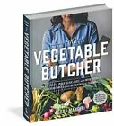 Vegetable Butcher : How to Select, Prep, Slice, Dice, and Masterfully Cook Ve...