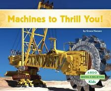 Seeing Is Believing: Machines to Thrill You! by Grace Hansen (2014, Hardcover)