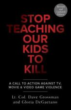 Stop Teaching Our Kids to Kill: A Call to Action Against Tv, Movie & Video Game
