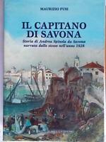 Il capitano di Savona Storia di Andrea Spinola Fusi maurizio sabatelli liguria