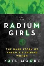 The Radium Girls: The Dark Story of America's Shining Women - Hardcover - GOOD