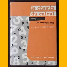 LE CHEMIN DU CALCUL 1ère Étape CE1 R. et S. Brandicourt 1958
