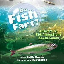 Do Fish Fart? : Answers to Kids' Questions about Lakes by Keltie Thomas...