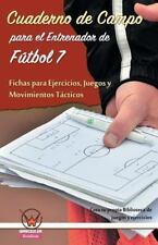 Cuaderno de Campo para el Entrenador de Fútbol 7. Fichas para Ejercicios by...