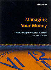Managing Your Money: Simple strategies to put you in control of your finances: S