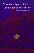 Surviving Lyme Disease Using Alternative Medicine by Jernigan, David A.