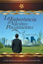 La Importancia de Nuestros Pensamientos by Sergio Cabello (2013, Paperback)