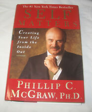 Self Matters Creating Your Life from the Inside Out, Phil McGraw 2001 Hardcover