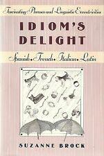 Idiom's Delight:  Fascinating Phrases and Linguistic Eccentricities , Suzanne Br
