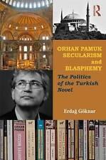 Orhan Pamuk, Secularism, and Blasphemy: The Politics of the Turkish Novel by Erdag Goknar (Paperback, 2013)