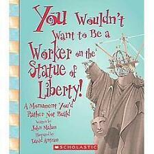 You Wouldn't Want to Be a Worker on the Statue of Liberty!: A Monument You'd Rat
