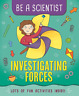 Jacqui Bailey-Be A Scientist: Investigating Forces BOOK NUOVO