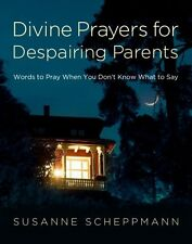 Divine Prayers for Despairing Parents: Words to Pr