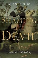 NEW - Shaming the Devil: Essays In Truthtelling by Alan Jacobs