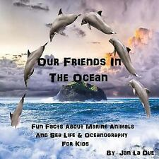 Our Friends in the Ocean - Fun Facts about Marine Animals and Sea Life : The...