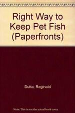 Right Way to Keep Pet Fish (Paperfronts),Reginald Dutta