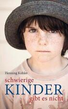 Schwierige Kinder gibt es nicht - Henning Köhler - 9783772527272 PORTOFREI