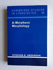 Cambridge Studies in Linguistics 62 A-Morphous Morphology 62 by Stephen R Anders