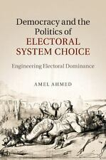 Democracy and the Politics of Electoral System Choice : Engineering Electoral...