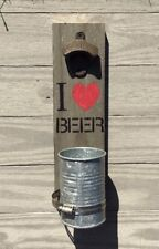I love Beer Wall mount bottle cap opener Stained wood & galvanized cup