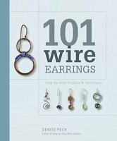 101 Wire Earrings: Step-by-Step Pro