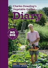 Charles Dowding's Vegetable Garden Diary : No Dig, Healthy Soil, Fewer Weeds,...