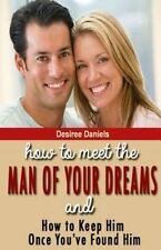How to Meet the Man of Your Dreams : And How to Keep Him Once You've Found...