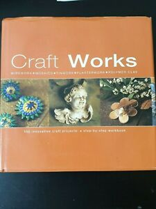 Craft Works: 100 Innovative Craft Projects: A Step-By-Step Workbook