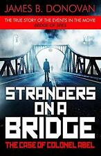 Strangers on a Bridge: The Case of Colonel Abel by Donovan, James B. | Paperback