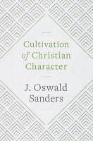 Cultivation of Christian Character - J. Oswald Sanders