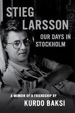 Stieg Larsson: Our Days in Stockholm, Baksi, Kurdo, Acceptable Book