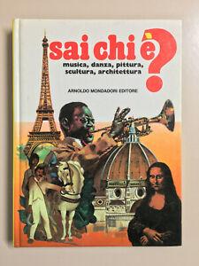 Sai chi è? musica, danza, pittura, scultura, architettura Ed. Mondadori 1981