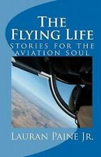 Flying Life: By Lauran Paine Jr