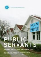 Public Servants: Art and the Crisis of the Common Good (Critical Anthologies in