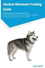 Alaskan Malamute Training Guide Alaskan Malamute Training Guide Includes :.
