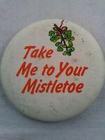 Vtg Christmas Brooch Pin: HALLMARK TAKE ME TO YOUR MISTLETOE BUTTON 1980's *ee