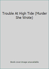 Trouble At High Tide (Murder She Wrote) by Jessica Fletcher and Donald Bain