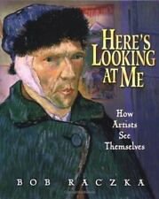 Here's Looking At Me: How Artists See Themselves Bob Raczka's Art Adventures
