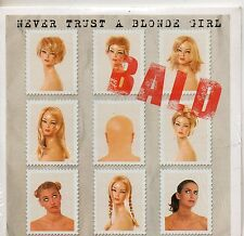 CD CARDSLEEVE 2T BALD  NEVER TRUST A BLONDE GIRL  NEUF SCELLE DE 2004