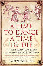 A Time to Dance, a Time to Die: The Extraordinary Story of the Dancing Plague of